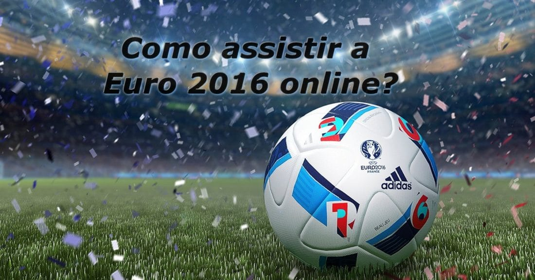 Como assistir a Euro 2016 online