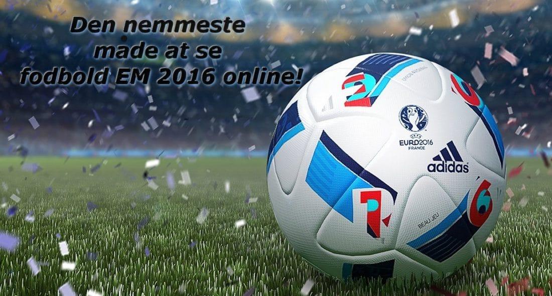 Den nemmeste måde at se fodbold EM 2016 online!