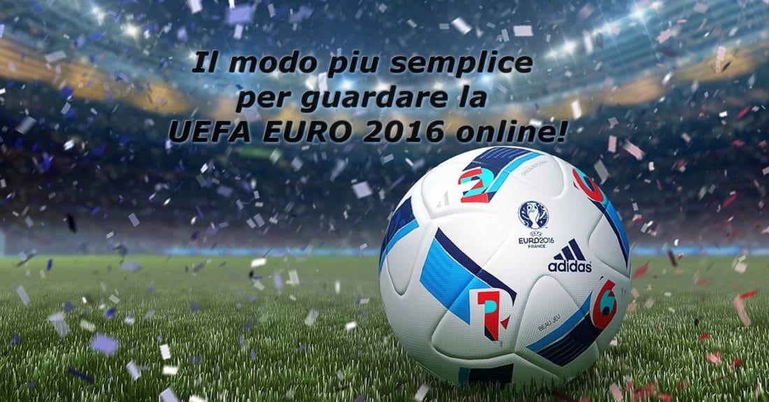 Il modo piu semplice per guardare la UEFA EURO 2016 online