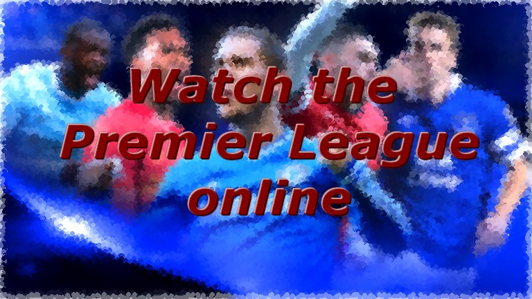 watch the premier league online on the Internet