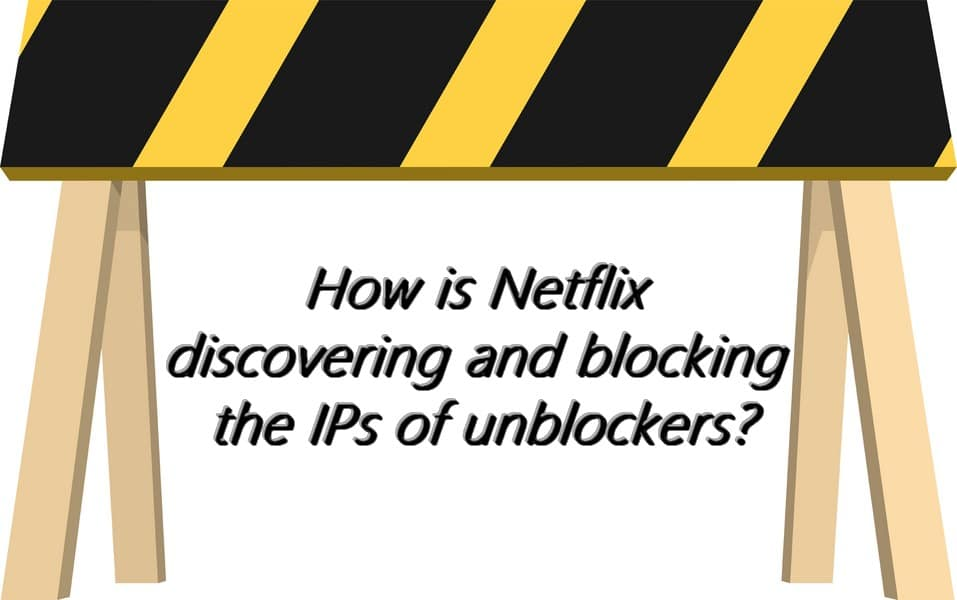 How is Netflix discovering and blocking the IPs of unblockers?