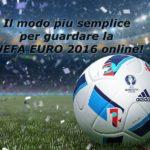 Il modo più semplice per guardare la UEFA EURO 2016 online!