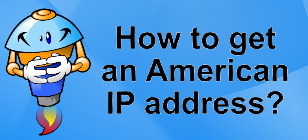 How can I get an American IP address in 2021?