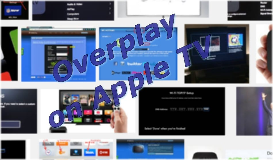 Can I use OverPlay with my Apple TV?