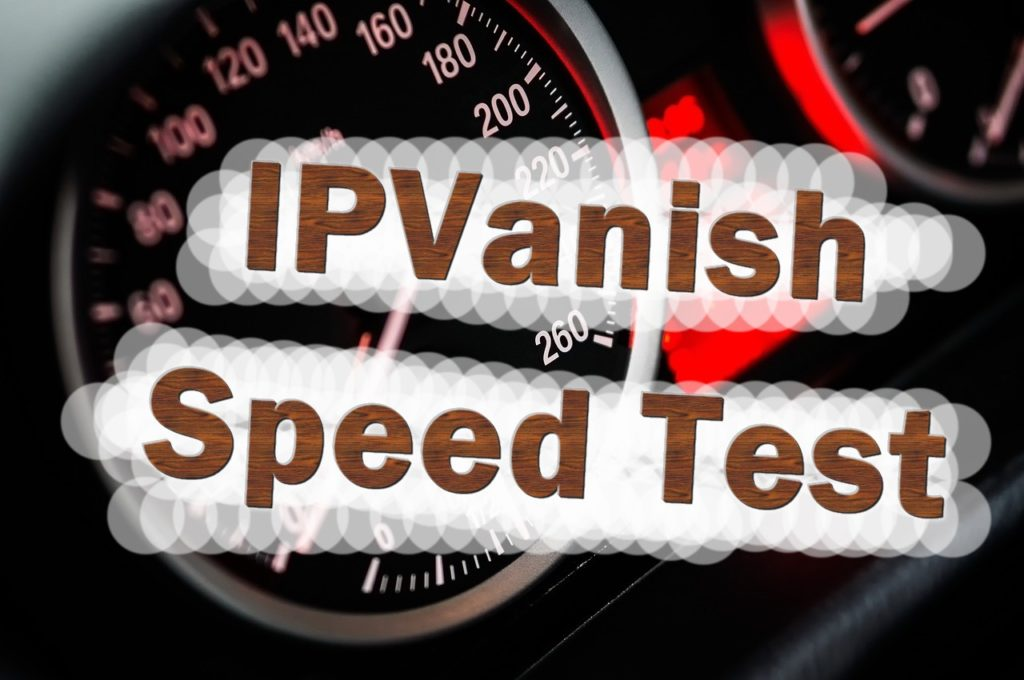 An IPVanish VPN Speed test