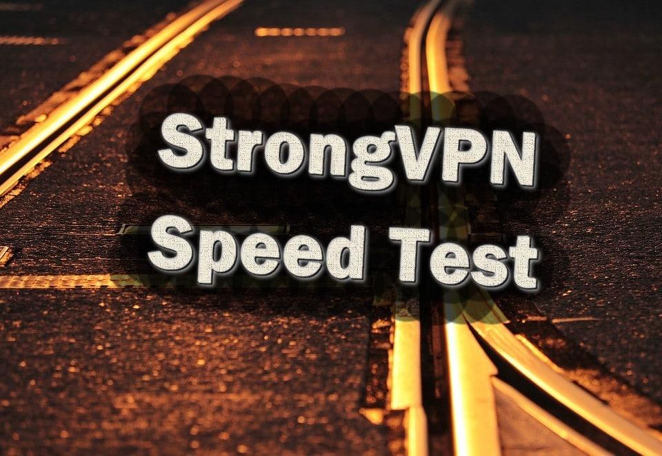 Testing the StrongVPN speeds!