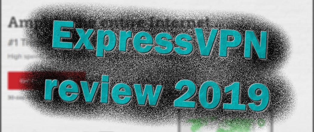 expressvpn review 2019