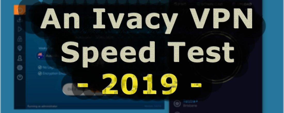 ivacy vpn speed test 2019