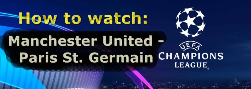 How to watch Manchester United vs. PSG online?