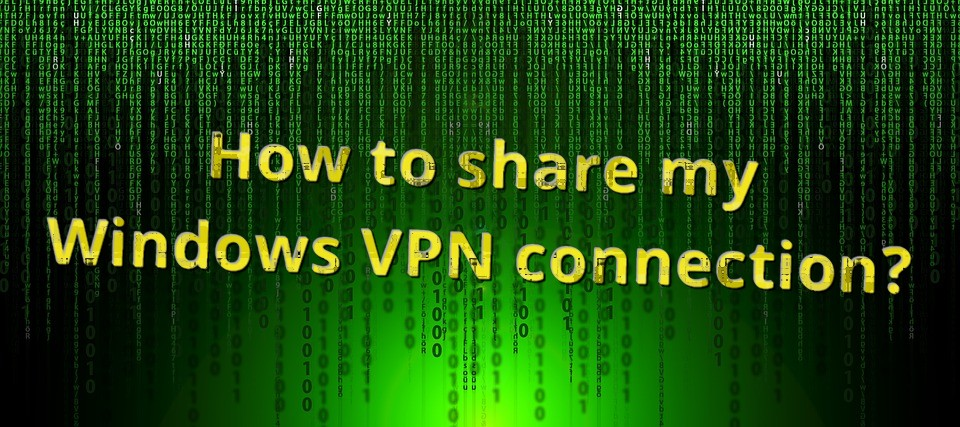 How can I share my Windows VPN connection with other devices?