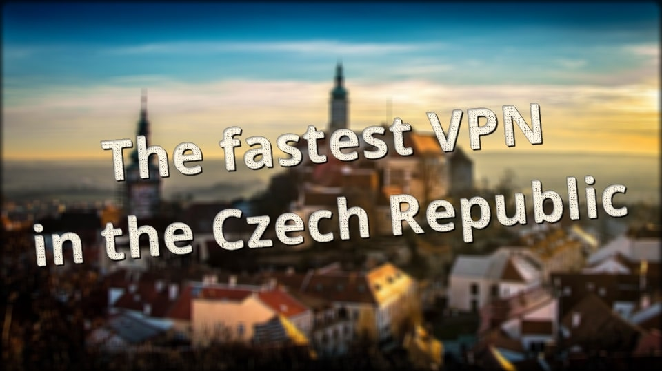 The fastest VPN in the Czech Republic - A 2019 Speed Test!