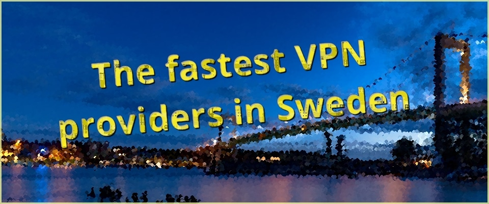 Which are the fastest VPN providers in Sweden?