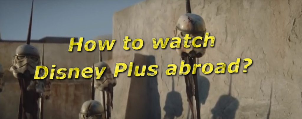 How to watch Disney Plus abroad?