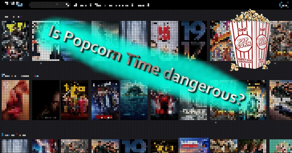 Is het gevaarlijk om Popcorn Time te gebruiken?