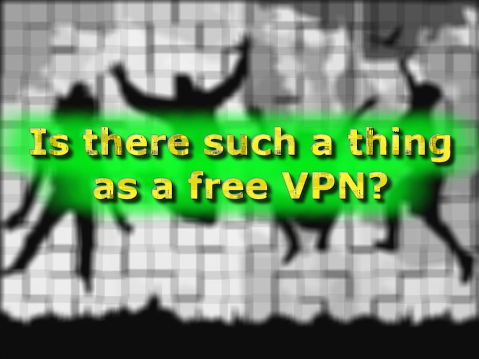 Is there really such a thing as a free VPN?