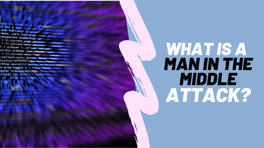 What is a man in the middle attack