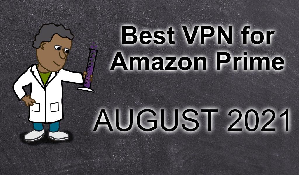 Welches ist das beste VPN für American Amazon Prime im August 2021?