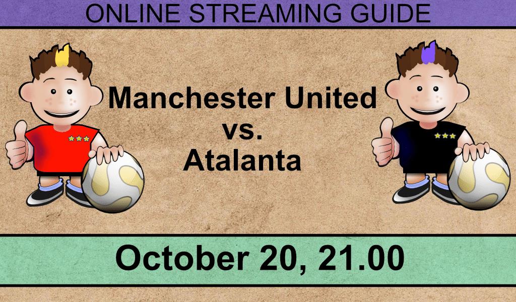 Comment puis-je diffuser Manchester United - Atalanta en ligne (20 octobre 2021)